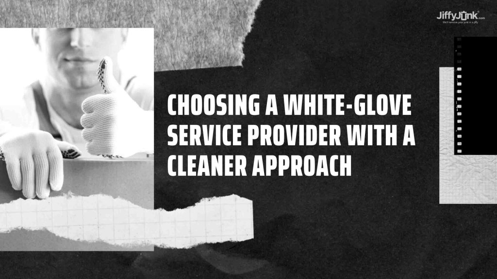Choosing a White-Glove Service Provider with a Cleaner Approach