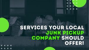 Services Your Local Junk Pickup Company Should Offer