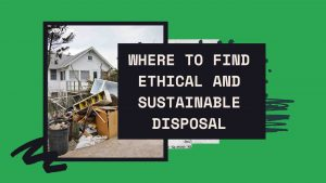 Where to Find Ethical and Sustainable Disposal