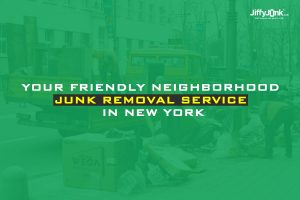 Your Friendly Neighborhood Junk Removal Service In New York