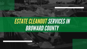 Estate Cleanout Services In Broward County
