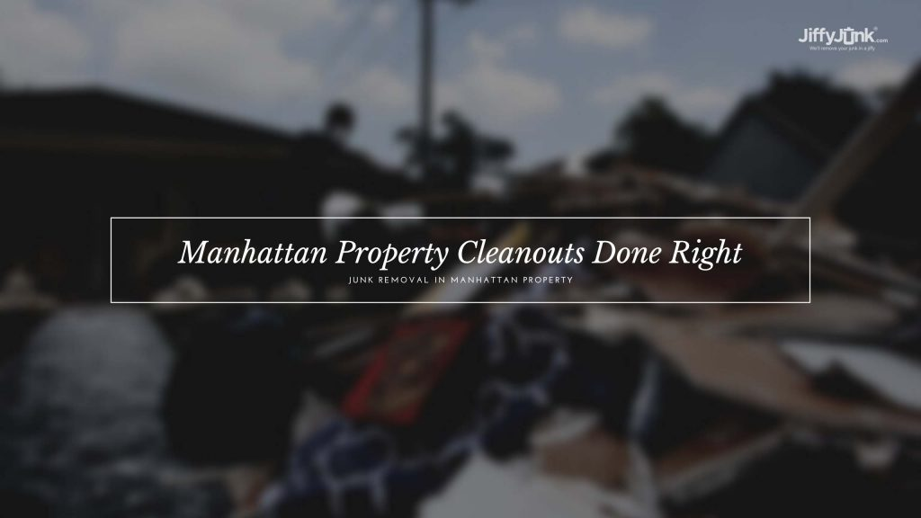 Manhattan Property Cleanouts Done Right